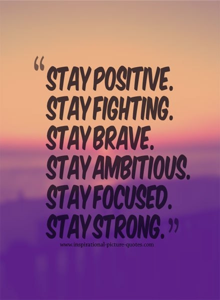 Stay strong be positive!